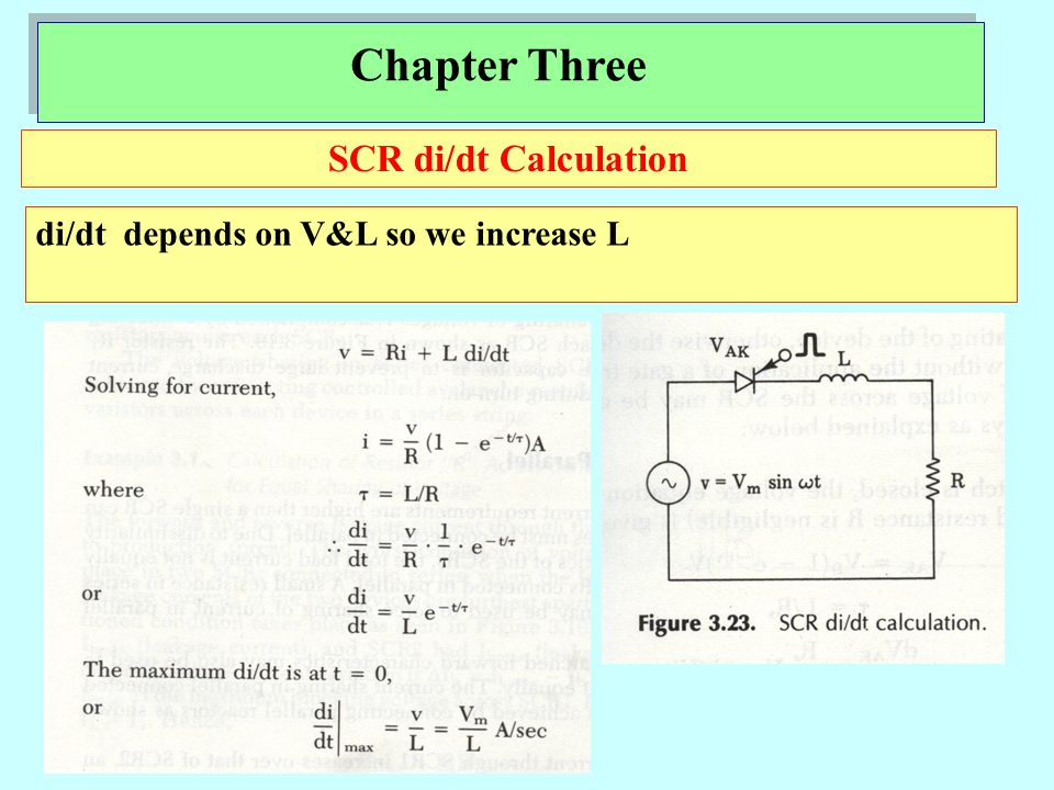Chapter Three The circuit used to limit the dv/dt (specified in datasheet) across SCR is called snubber circuit.