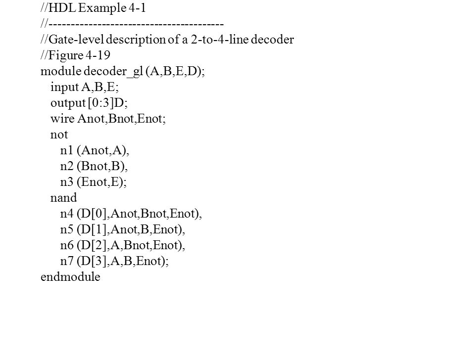 //HDL Example 4-1 //---------------------------------------- //Gate-level description of a 2-to-4-line decoder //Figure 4-19 module decoder_gl (A,B,E,