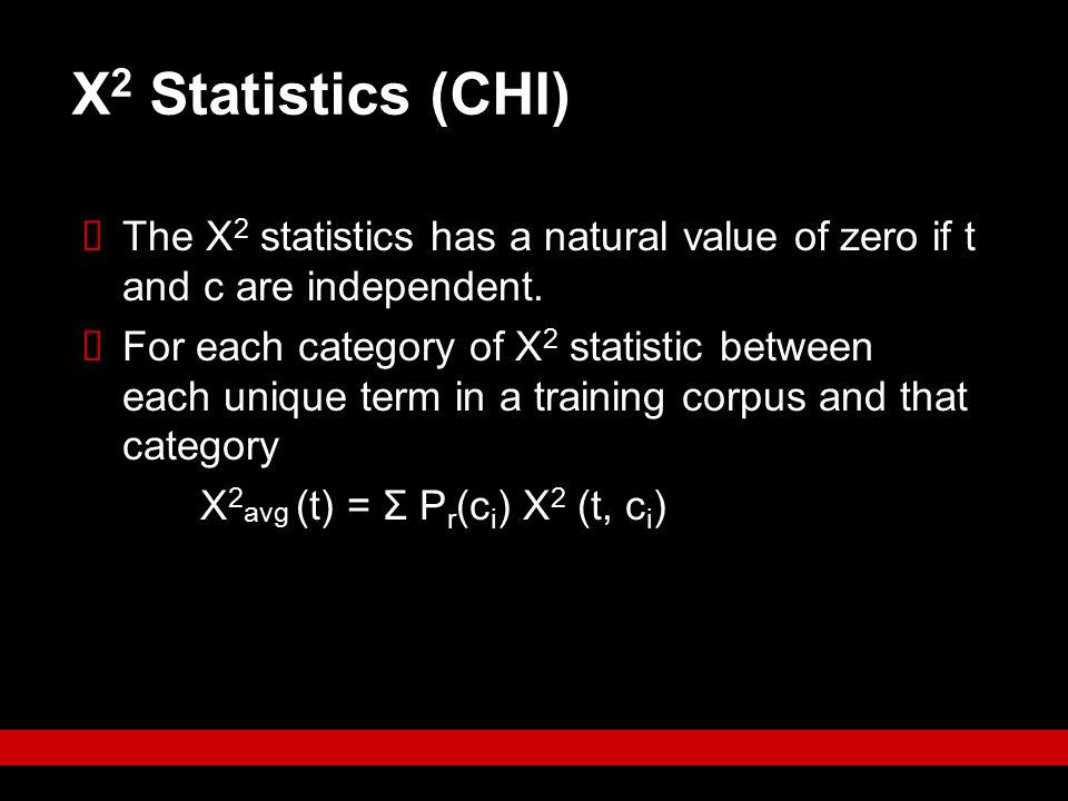 Χ 2 Statistics (CHI)  The Χ 2 statistics has a natural value of zero if t and c are independent.