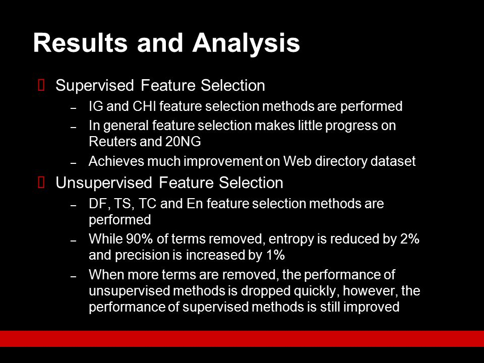 Results and Analysis  Supervised Feature Selection – IG and CHI feature selection methods are performed – In general feature selection makes little p
