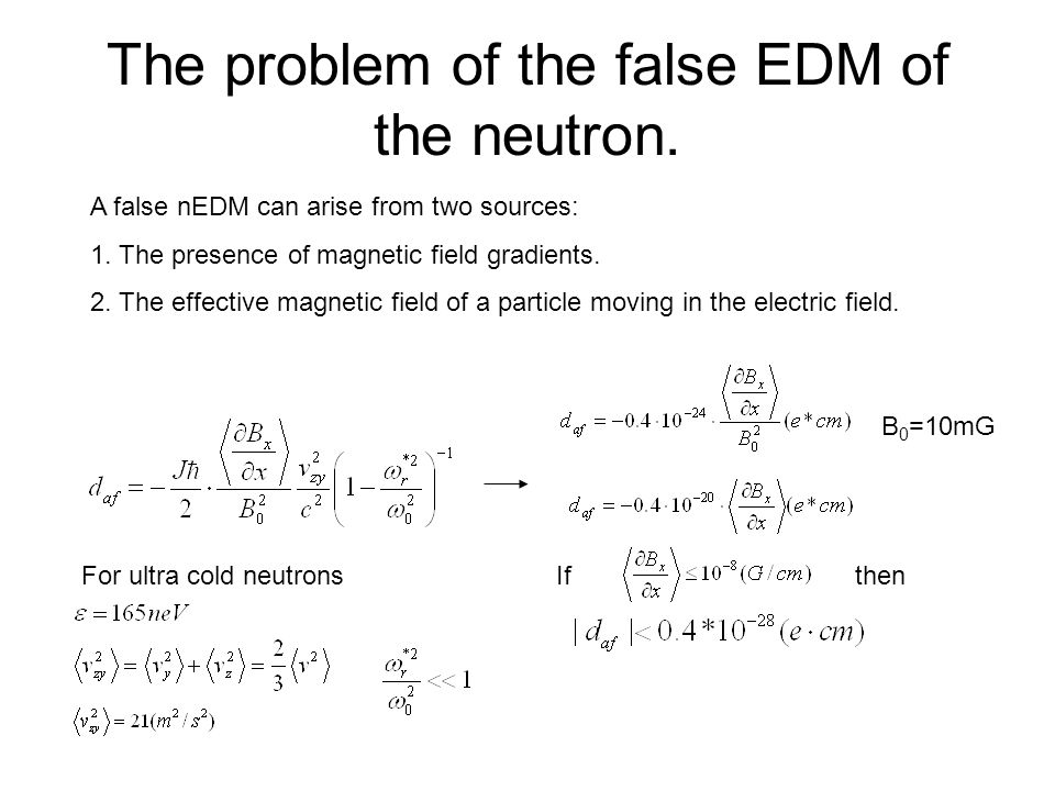 The problem of the false EDM of the neutron. A false nEDM can arise from two sources: 1. The presence of magnetic field gradients. 2. The effective ma