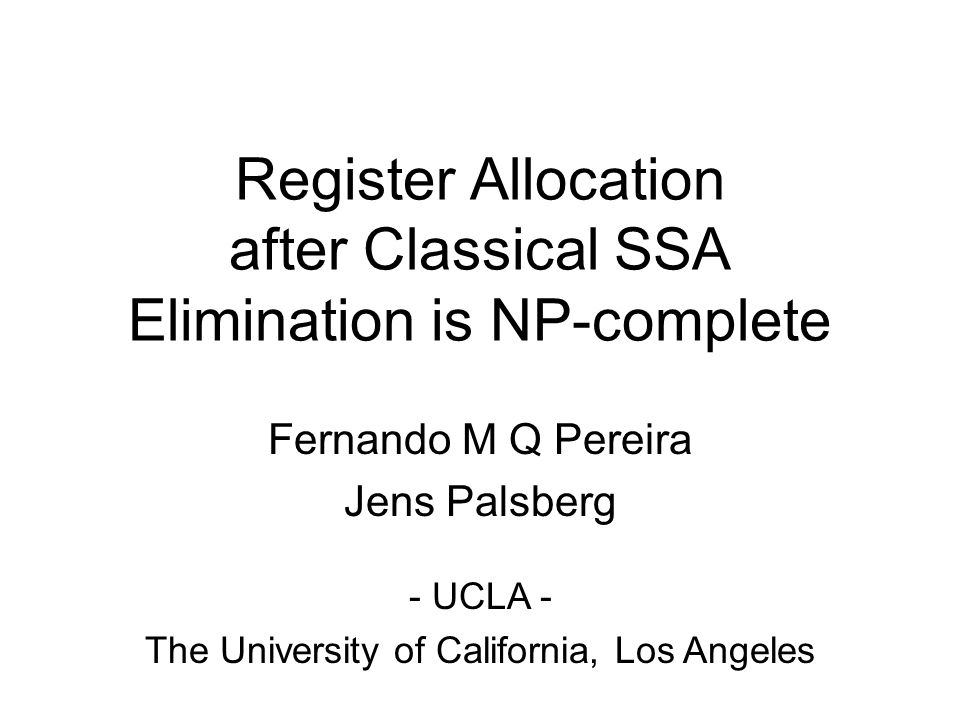 Register Allocation after Classical SSA Elimination is NP-complete Fernando M Q Pereira Jens Palsberg - UCLA - The University of California, Los Angeles