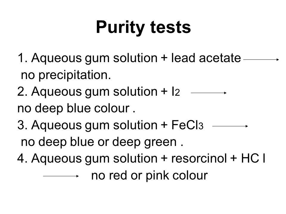 Purity tests 1. Aqueous gum solution + lead acetate no precipitation.