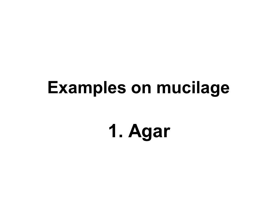 Examples on mucilage 1. Agar
