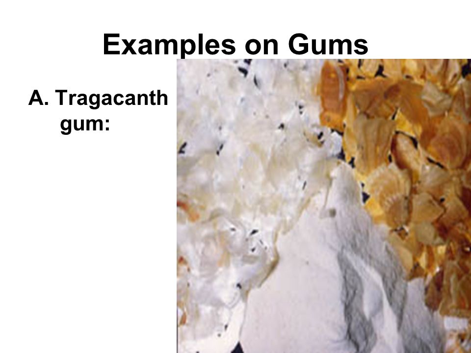Examples on Gums A. Tragacanth gum: