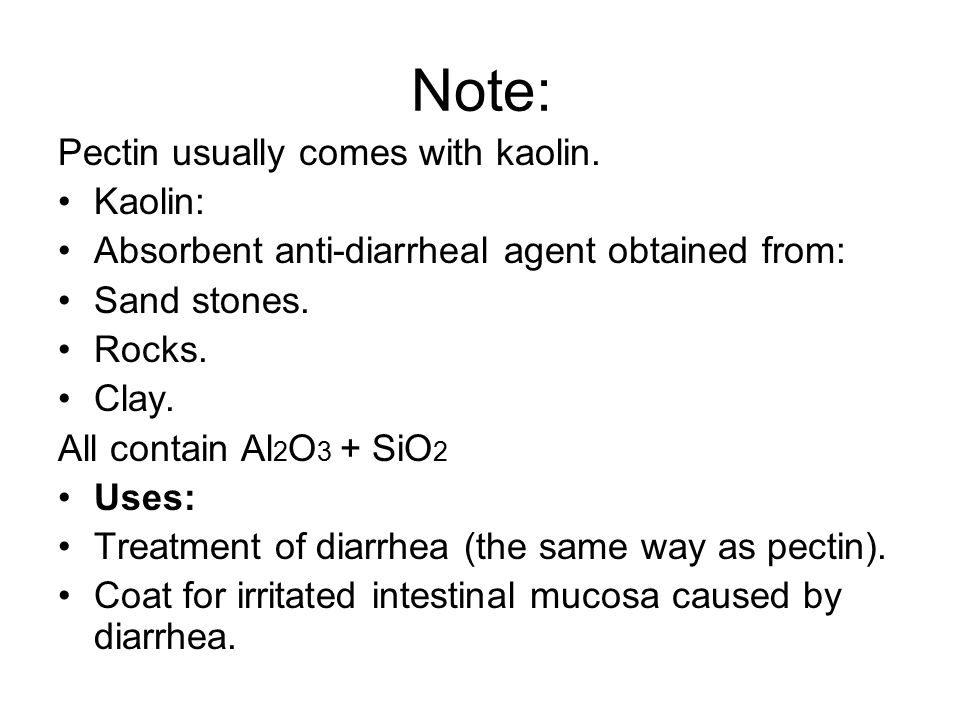 Note: Pectin usually comes with kaolin.