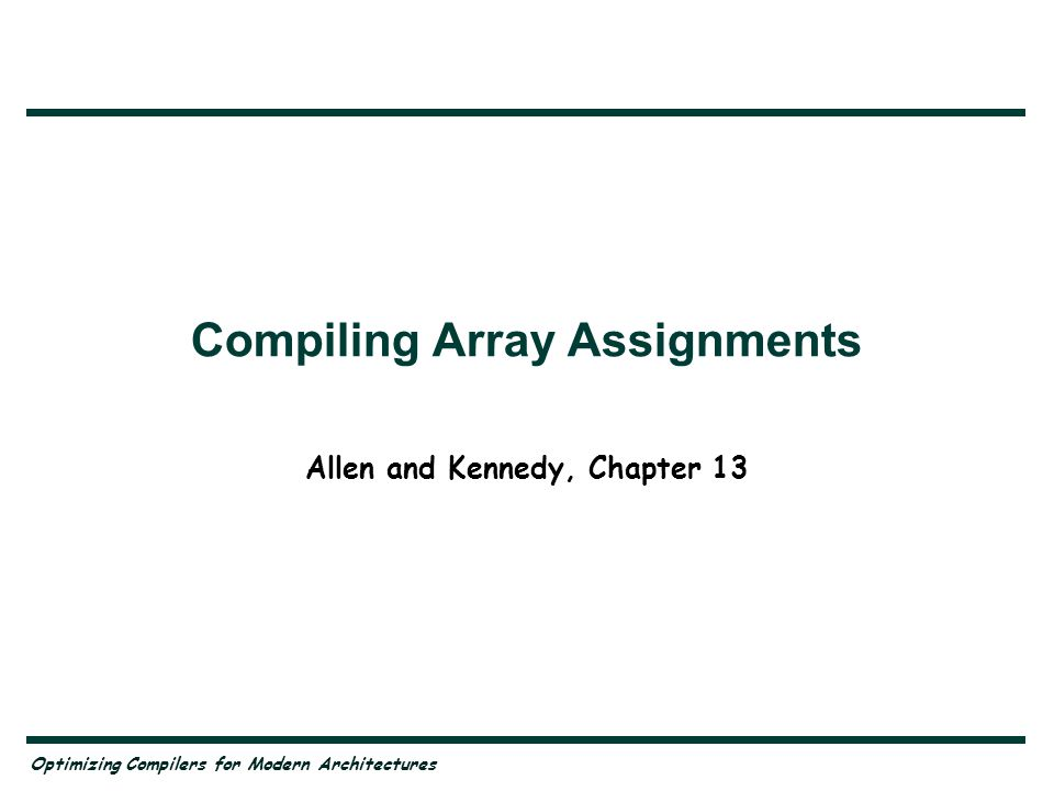 Optimizing Compilers for Modern Architectures Allen and Kennedy, Chapter 13 Compiling Array Assignments