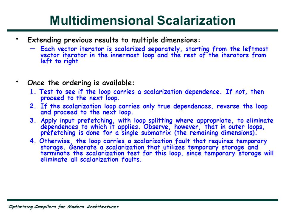 Optimizing Compilers for Modern Architectures Multidimensional Scalarization Extending previous results to multiple dimensions: —Each vector iterator