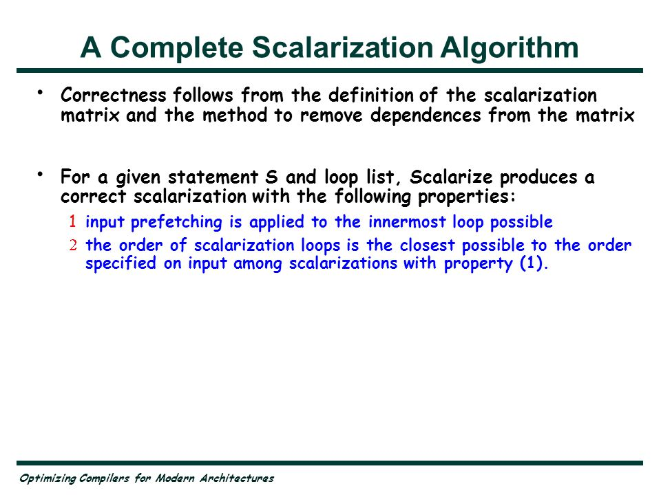 Optimizing Compilers for Modern Architectures A Complete Scalarization Algorithm Correctness follows from the definition of the scalarization matrix a