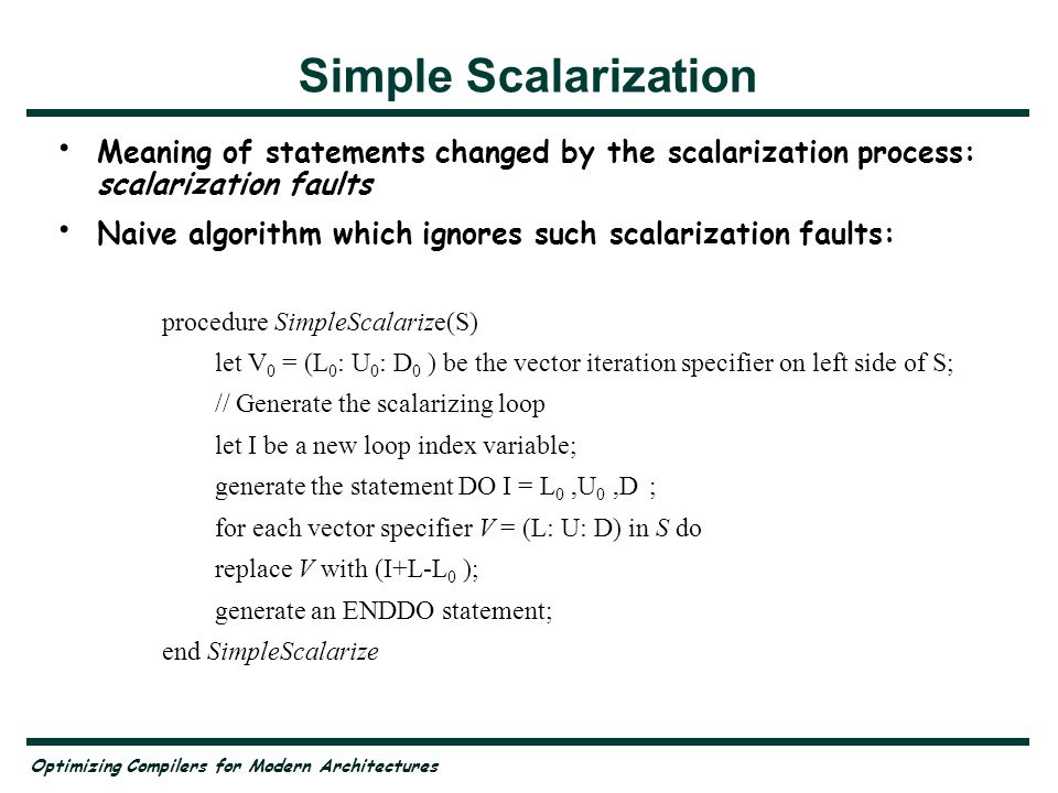 Optimizing Compilers for Modern Architectures Simple Scalarization Meaning of statements changed by the scalarization process: scalarization faults Na