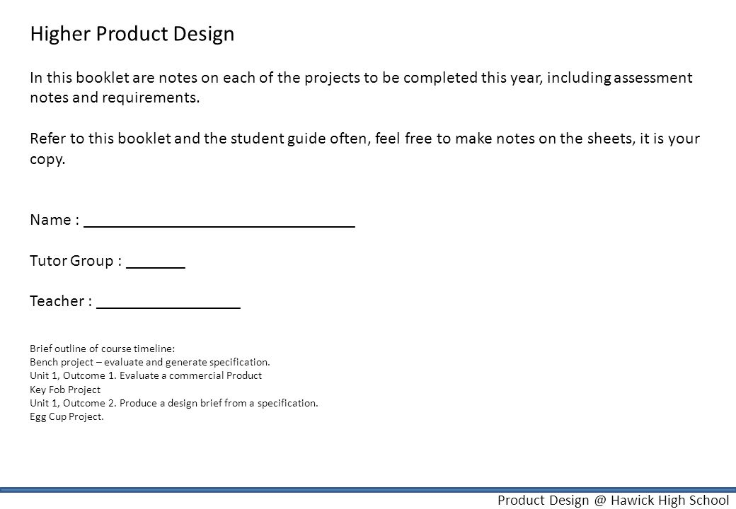Product Design @ Hawick High School Higher Product Design In this booklet are notes on each of the projects to be completed this year, including asses