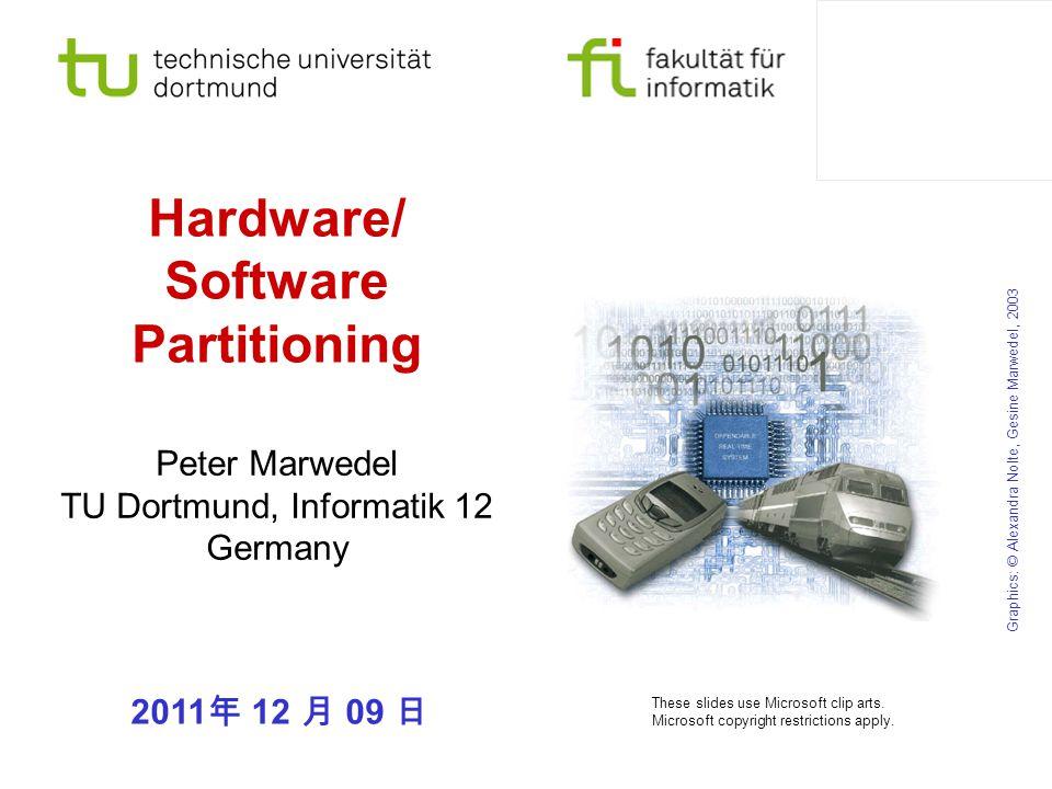 Hardware/ Software Partitioning 2011 年 12 月 09 日 Peter Marwedel TU Dortmund, Informatik 12 Germany Graphics: © Alexandra Nolte, Gesine Marwedel, 2003 These slides use Microsoft clip arts.