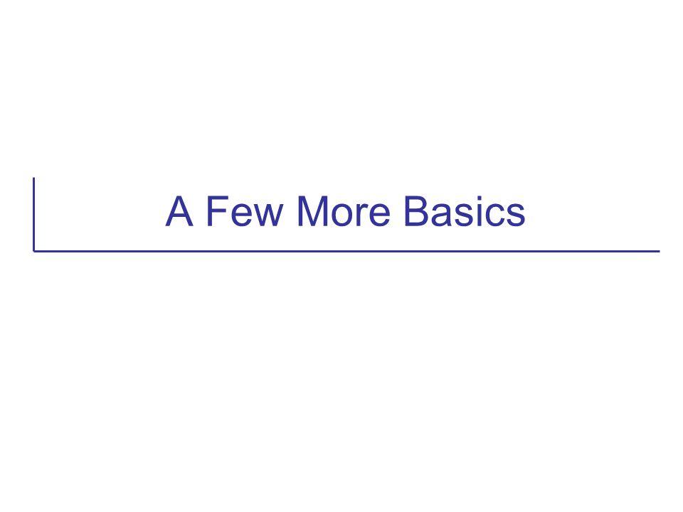 A Few More Basics
