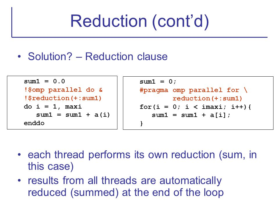 Reduction (cont'd) Solution? – Reduction clause each thread performs its own reduction (sum, in this case) results from all threads are automatically