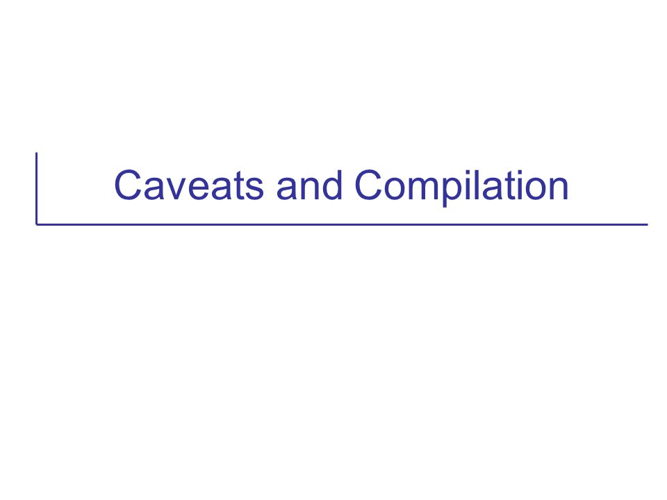 Caveats and Compilation