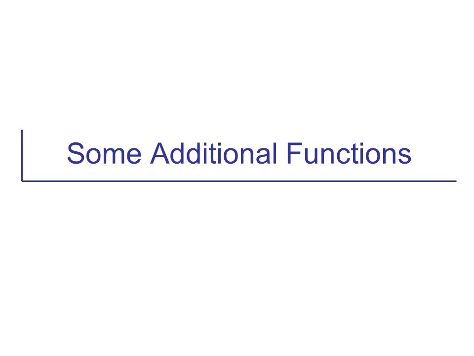 Some Additional Functions