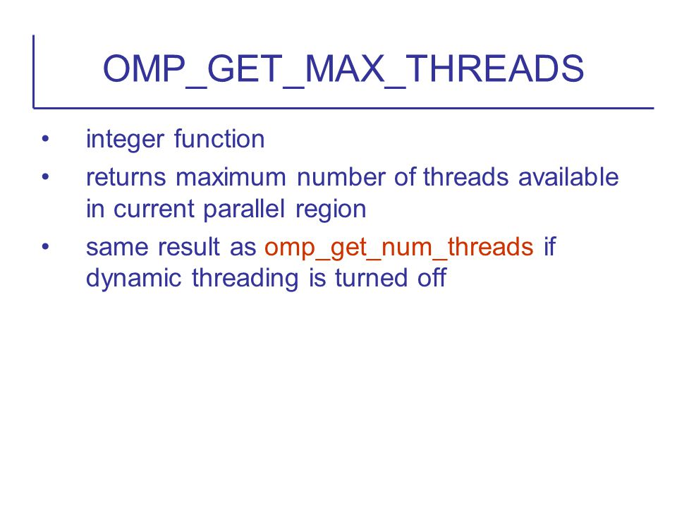 integer function returns maximum number of threads available in current parallel region same result as omp_get_num_threads if dynamic threading is tur