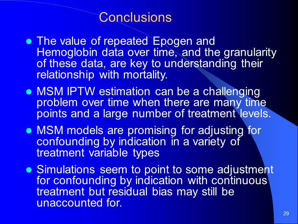 29 Conclusions The value of repeated Epogen and Hemoglobin data over time, and the granularity of these data, are key to understanding their relationship with mortality.