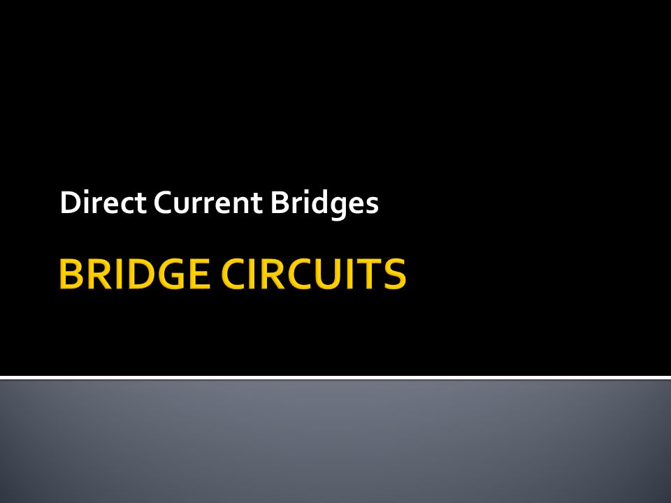 Direct Current Bridges