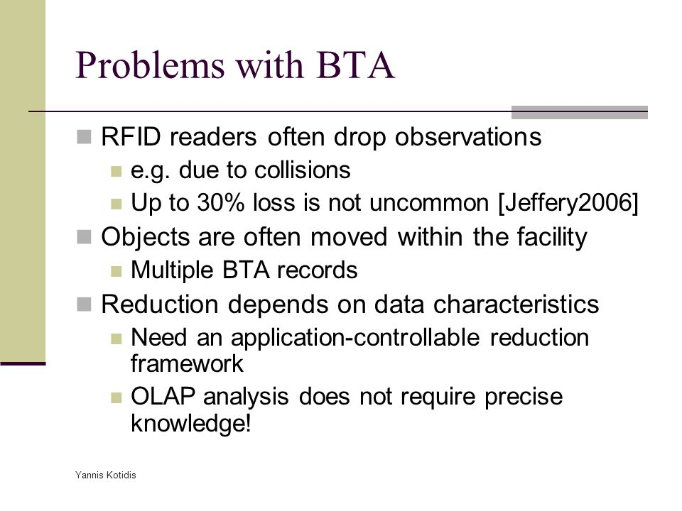 Yannis Kotidis Problems with BTA RFID readers often drop observations e.g.