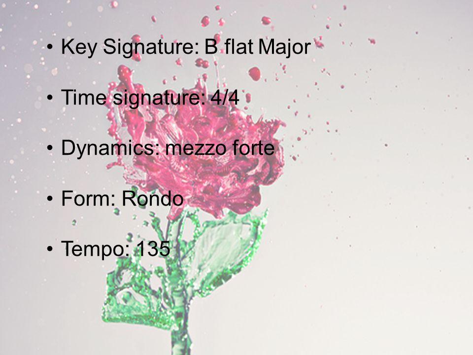 Key Signature: B flat Major Time signature: 4/4 Dynamics: mezzo forte Form: Rondo Tempo: 135