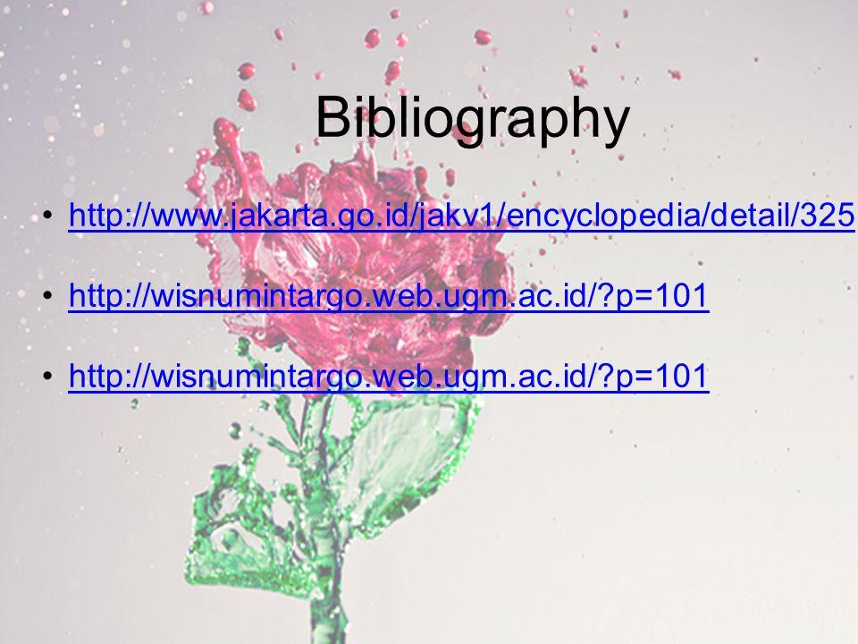 Bibliography http://www.jakarta.go.id/jakv1/encyclopedia/detail/325 http://wisnumintargo.web.ugm.ac.id/ p=101
