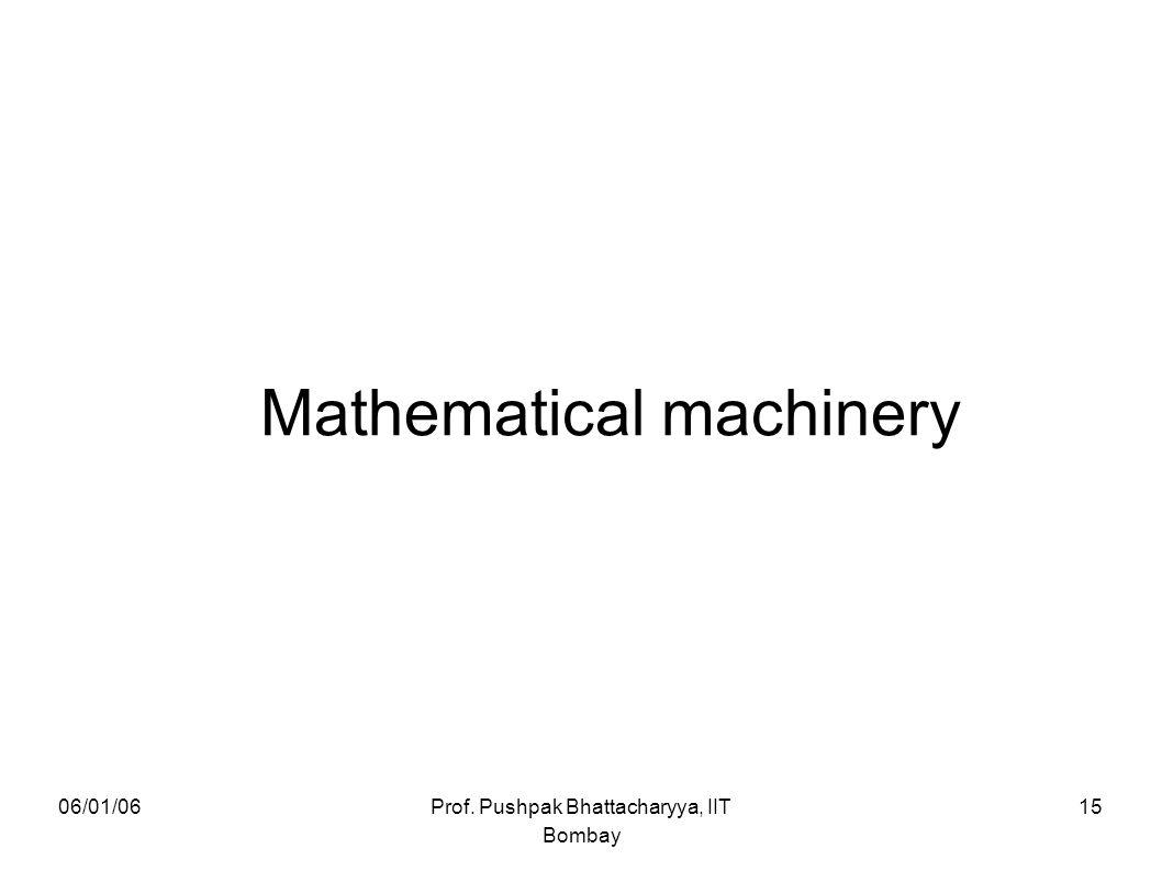 06/01/06Prof. Pushpak Bhattacharyya, IIT Bombay 15 Mathematical machinery
