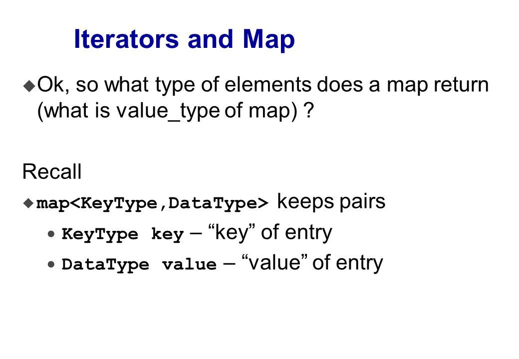 Iterators and Map u Ok, so what type of elements does a map return (what is value_type of map) .