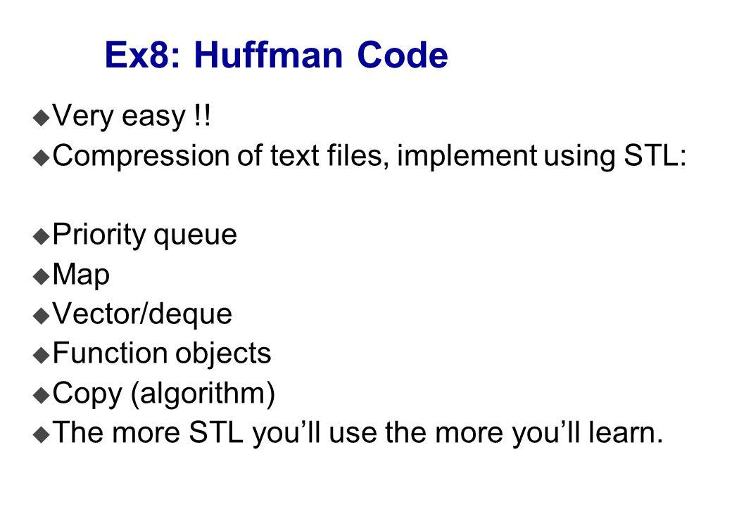 Ex8: Huffman Code u Very easy !.