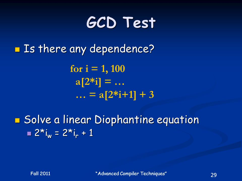 29 Fall 2011 Advanced Compiler Techniques GCD Test Is there any dependence.