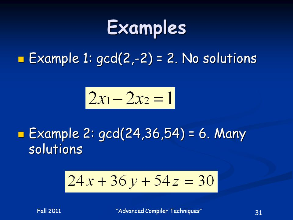 31 Fall 2011 Advanced Compiler Techniques Examples Example 1: gcd(2,-2) = 2.