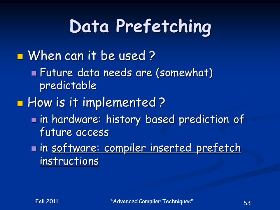 53 Fall 2011 Advanced Compiler Techniques Data Prefetching When can it be used .