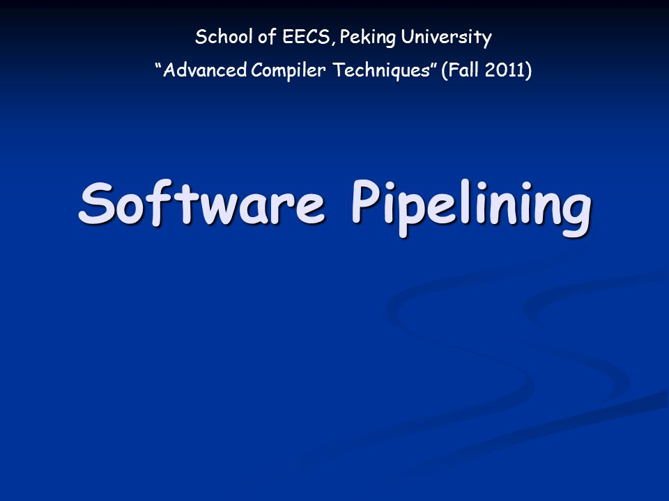 School of EECS, Peking University Advanced Compiler Techniques (Fall 2011) Software Pipelining
