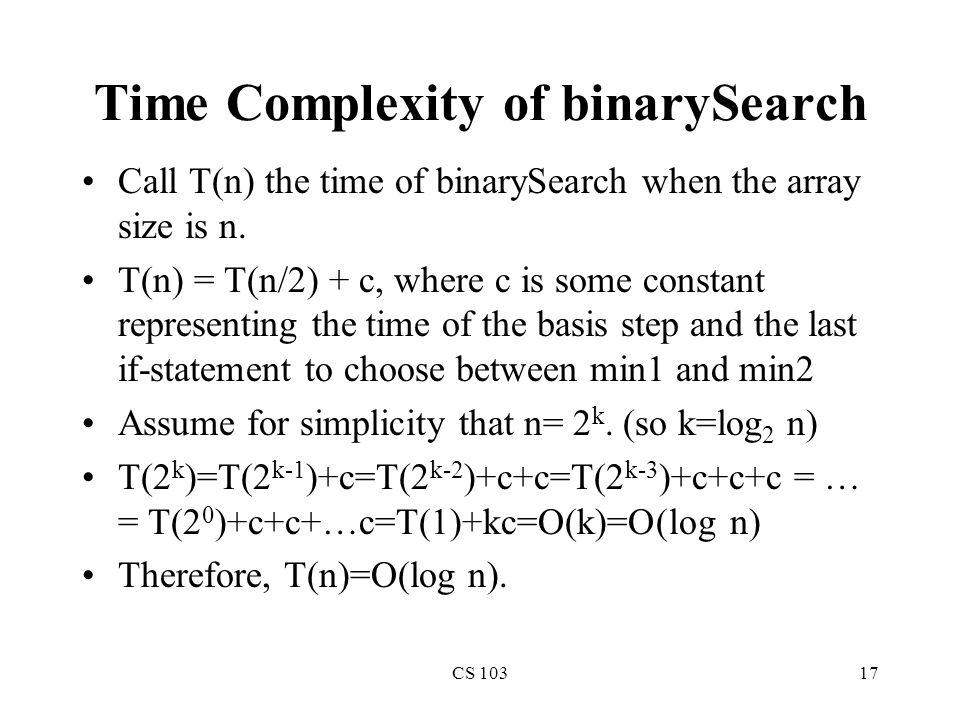 CS 10317 Time Complexity of binarySearch Call T(n) the time of binarySearch when the array size is n.