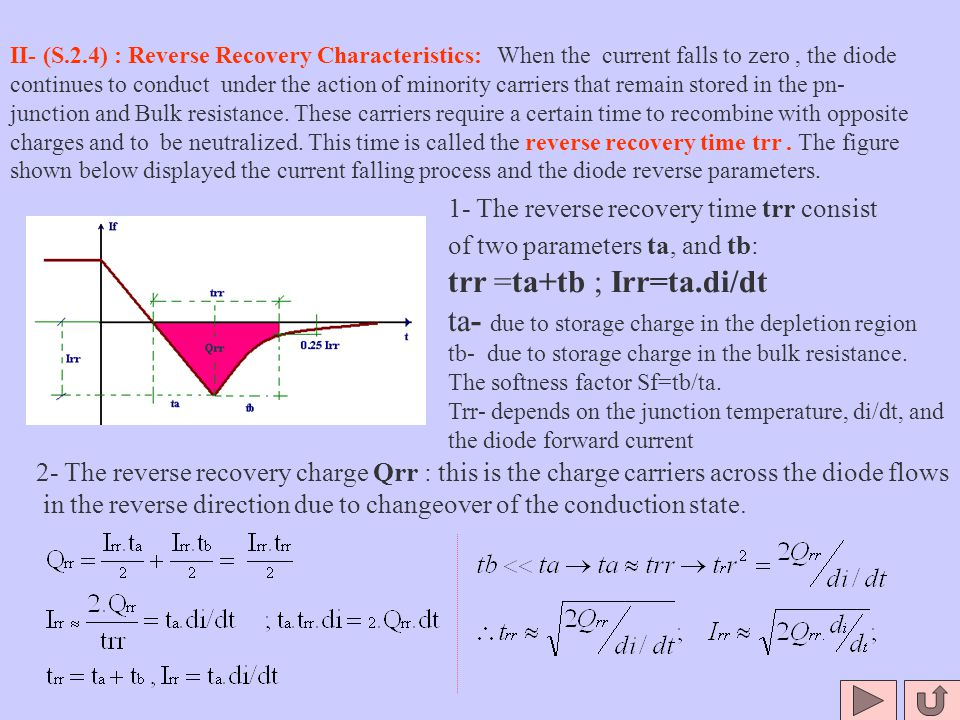 II- (S.2.4) : Reverse Recovery Characteristics: When the current falls to zero, the diode continues to conduct under the action of minority carriers t