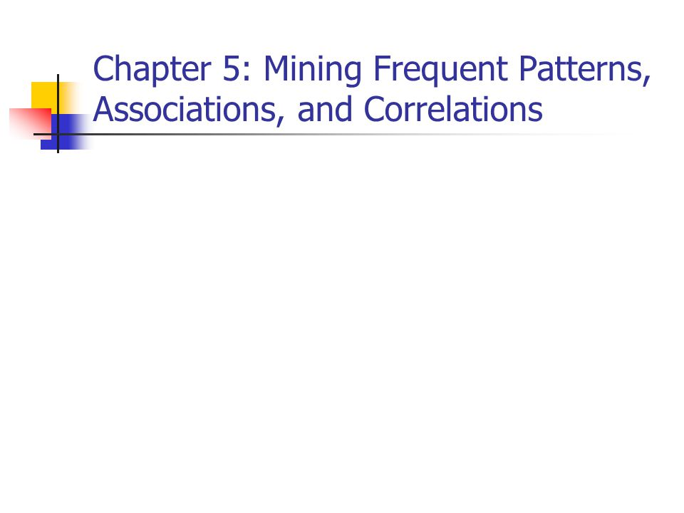 Chapter 5: Mining Frequent Patterns, Associations, and Correlations