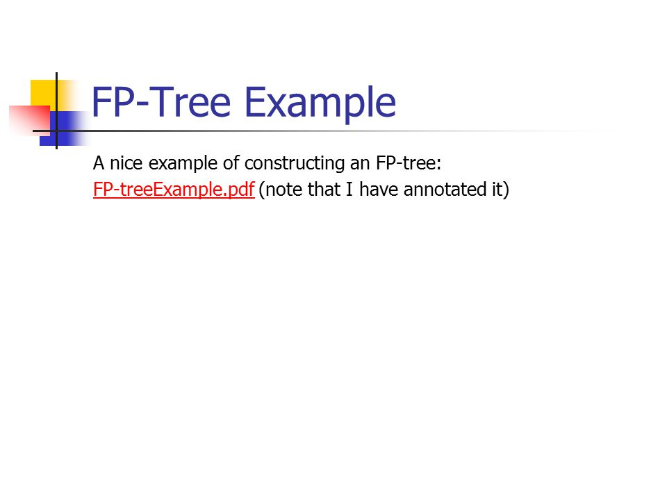 FP-Tree Example A nice example of constructing an FP-tree: FP-treeExample.pdfFP-treeExample.pdf (note that I have annotated it)