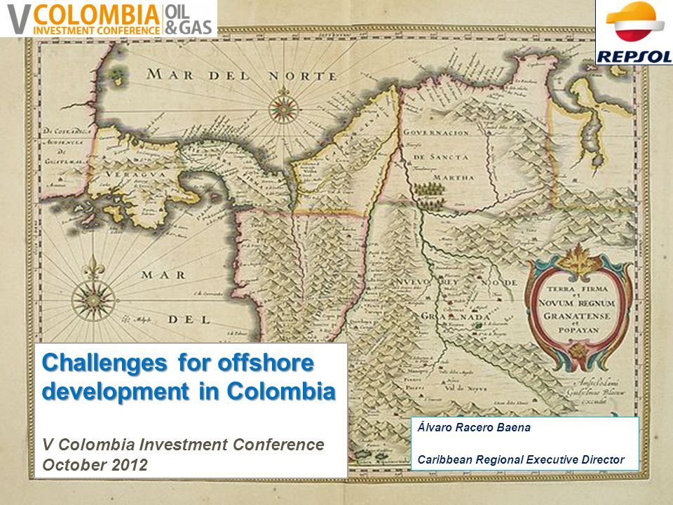 Challenges for offshore development in Colombia Challenges for offshore development in Colombia V Colombia Investment Conference October 2012 Álvaro R
