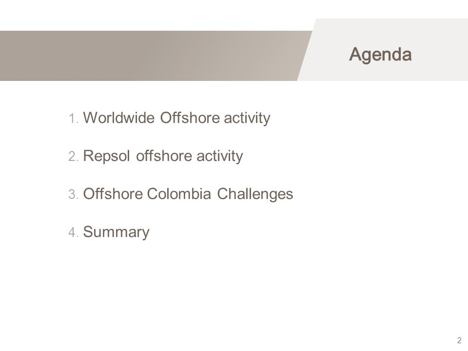 1. Worldwide Offshore activity 2. Repsol offshore activity 3. Offshore Colombia Challenges 4. Summary 2