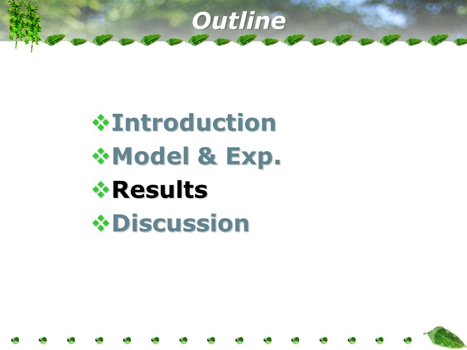 Outline  Introduction  Model & Exp.  Results  Discussion