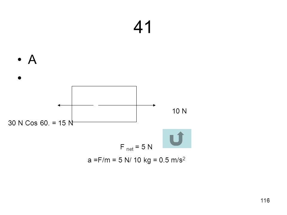 115 40 B Conservation of momentum 0 = m A v Af + m B v Bf 0 = m A 5 m/s + m B (-2 m/s) 2 m B = 5 m A 2/5 = m A /m B