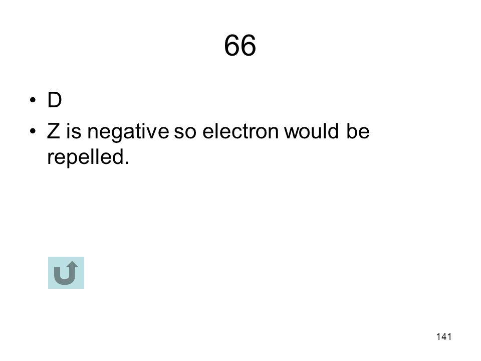 140 65 D Kinetic energy = electrical energy K 1 = QV K 2 = 2QV = 2 K 1