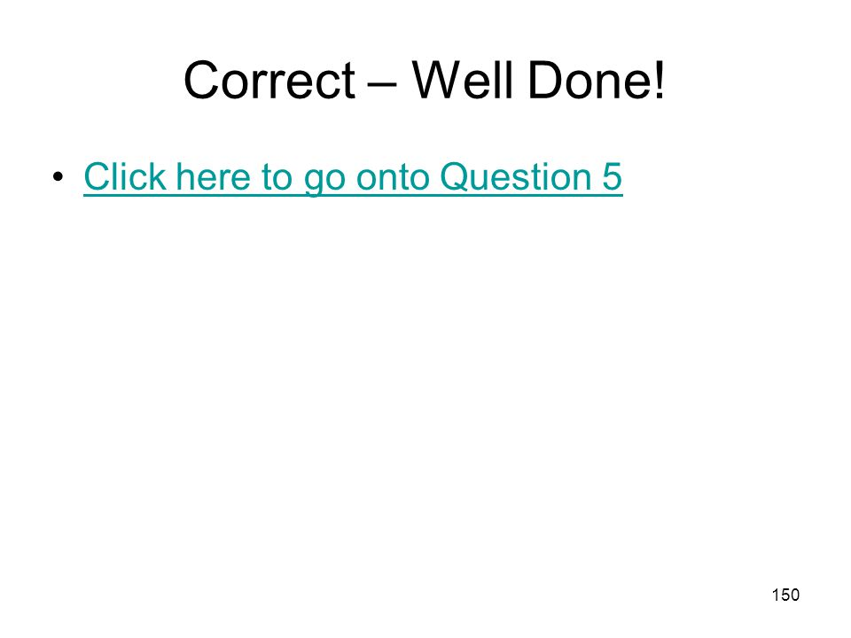 149 Correct – Well Done! Click here to go onto Question 4