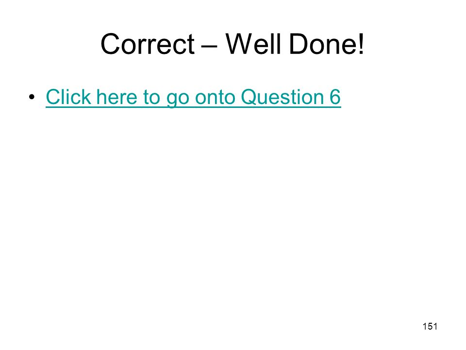 150 Correct – Well Done! Click here to go onto Question 5