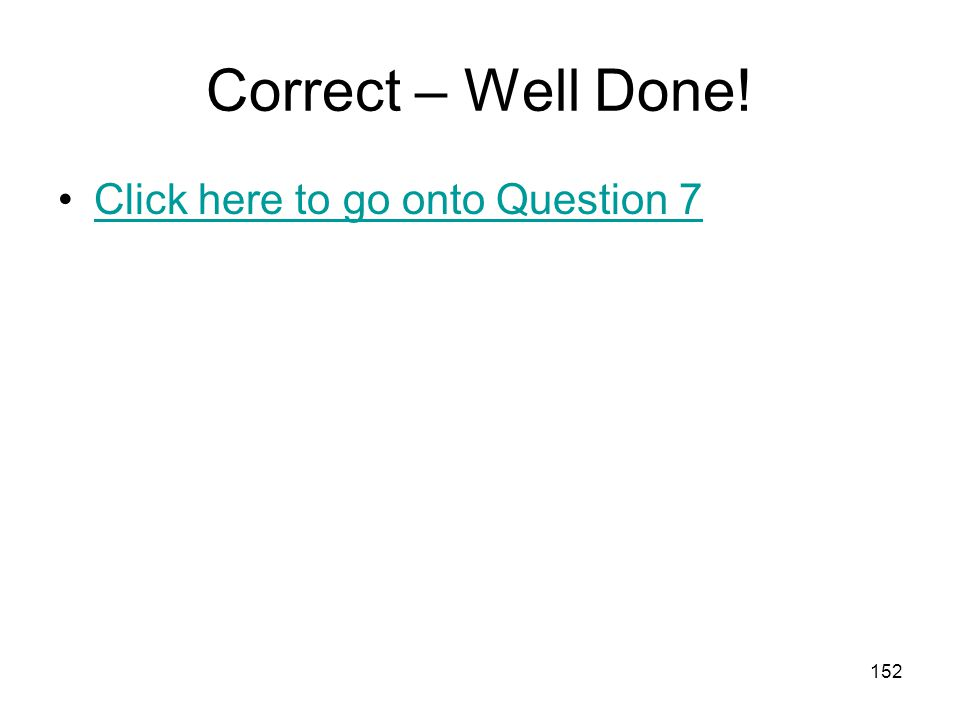 151 Correct – Well Done! Click here to go onto Question 6