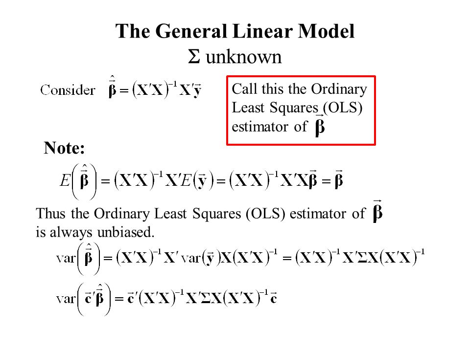 Call this the Ordinary Least Squares (OLS) estimator of Note: Thus the Ordinary Least Squares (OLS) estimator of is always unbiased.