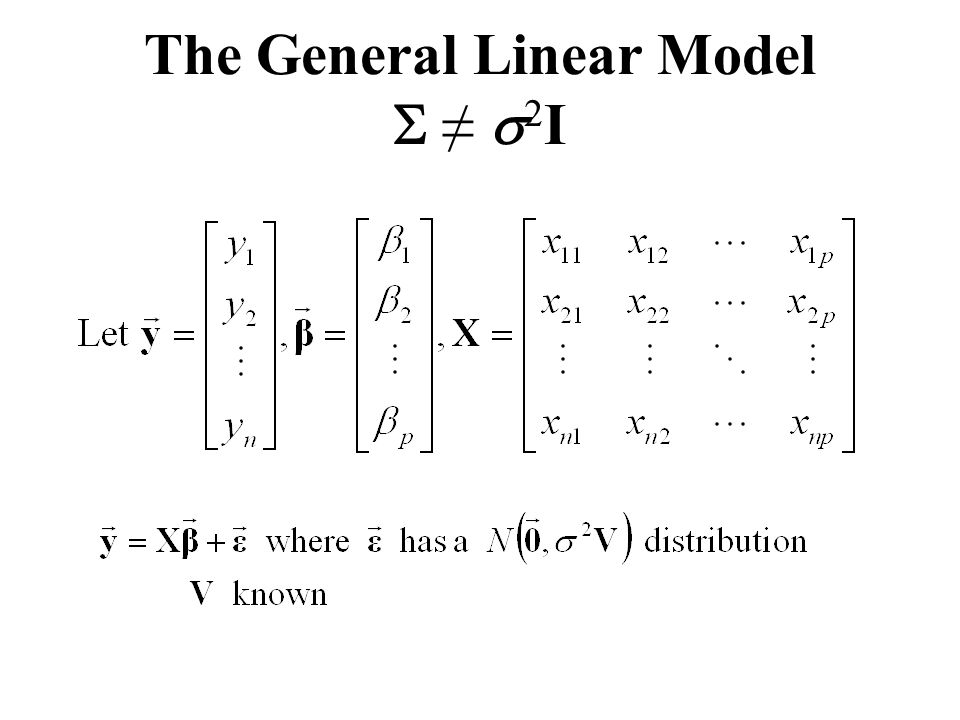 The General Linear Model  ≠  2 I