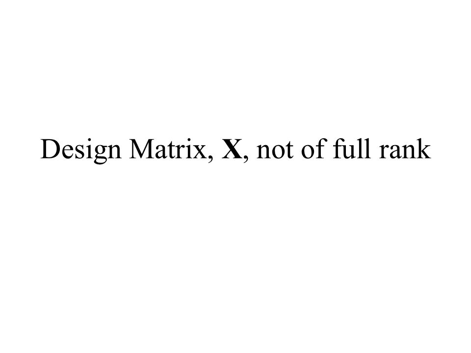 Design Matrix, X, not of full rank