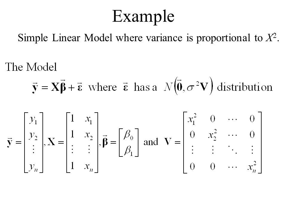 Example Simple Linear Model where variance is proportional to X 2.