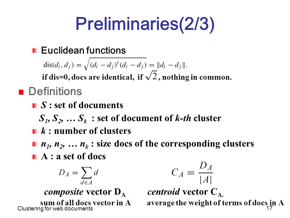 Clustering for web documents 17 Preliminaries(2/3) Euclidean functions if dis=0, docs are identical, if, nothing in common.